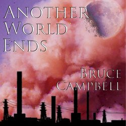 Bruce Campbell - Another World Ends