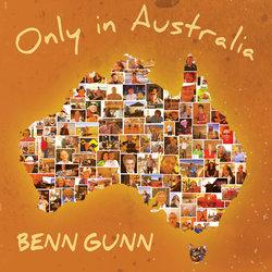 Benn Gunn - Only In Australia