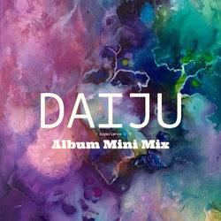 Daiju - Experience (Album Mini Mix)