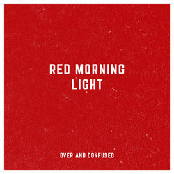 Red Morning Light - Over and Confused