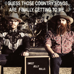 Sweet Jelly Rolls - I Guess Those Country Songs Are Finally Getting To Me