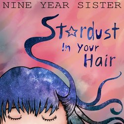 Nine Year Sister - Stardust In Your Hair