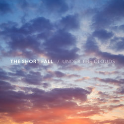 The Short Fall - Under The Clouds