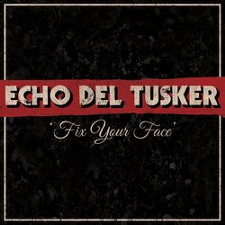 Echo Del Tusker - Fix Your Face