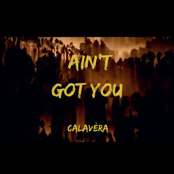 Calavèra - Ain't Got You