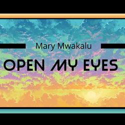 Mary Mwakalu - Open My Eyes