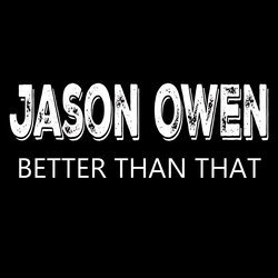 Jason Owen - Better Than That