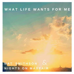 Nat Smithson & Nights on Mayfair - What Life Wants For Me