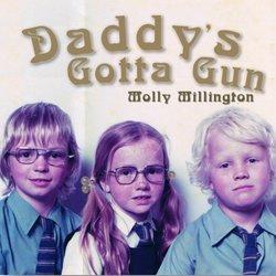 Molly Millington - Daddy's Gotta Gun