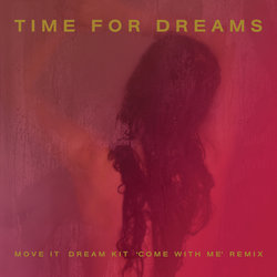 """Time For Dreams / Dream Kit - Move It - Dream Kit """"Come with Me"""" Remix"""