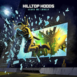 Hilltop Hoods  - Leave Me Lonely
