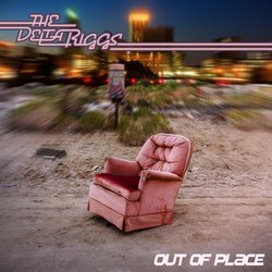 The Delta Riggs - Out of Place - Internet Download