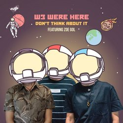 W3 WERE HERE - Don't Think About It Feat Zoe Gol