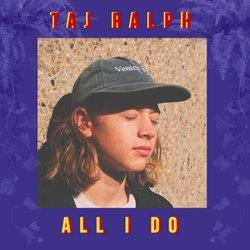 Taj Ralph - All I Do
