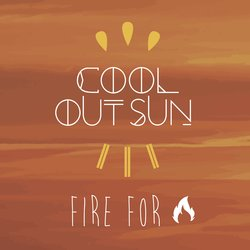 Cool Out Sun - Fire For