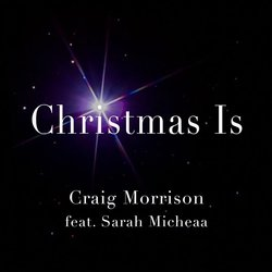 Craig Morrison feat. Sarah Micheaa - Christmas Is - Internet Download
