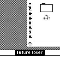 upsidedownhead - future loser (feat. E^ST)