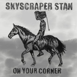 Skyscraper Stan - On Your Corner