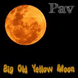 Pav - Big Old Yellow Moon