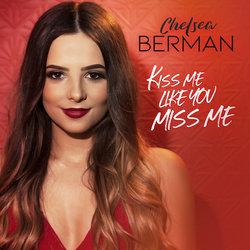 Chelsea Berman - Kiss Me Like You Miss Me
