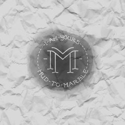 Mud to Marble - I Am Yours - Internet Download