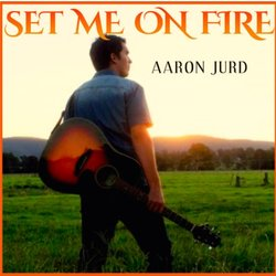 Aaron Jurd - Set Me On Fire