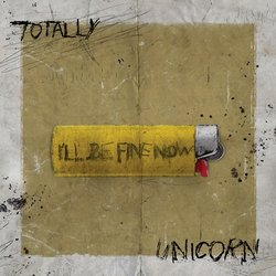 Totally Unicorn - I'll Be Fine Now