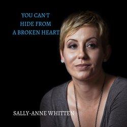 Sally-Anne Whitten - You Can't Hide From A Broken Heart