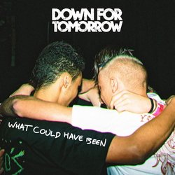 Down For Tomorrow  - What Could Have Been