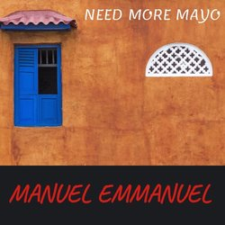 Manuel Emmanuel - Need More Mayo
