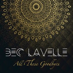Bec Lavelle - All These Goodbyes
