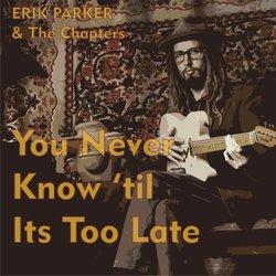 Erik Parker - You Never Know 'til Its Too Late - Internet Download