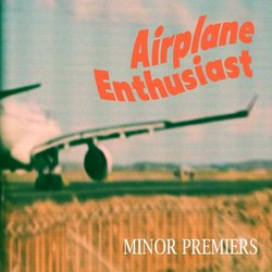 Minor Premiers - Airplane Enthusiast - Internet Download