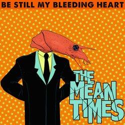 The Mean Times - Be Still My Bleeding Heart