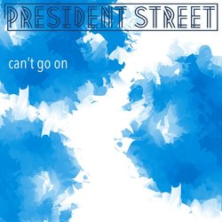 President Street - Can't Go On