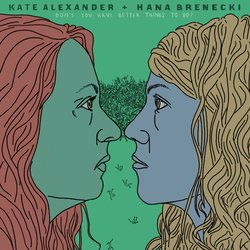Kate Alexander + Hana Brenecki - I Was Trying Not to Think of You - Internet Download