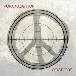Kora Naughton - Cease Fire