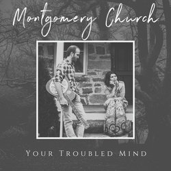 Montgomery Church - Your Troubled Mind
