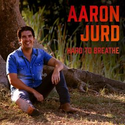 Aaron Jurd - Hard To Breathe - Internet Download