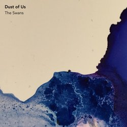 Dust of Us - The Swans