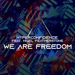 HYPERCONFIDENCE - We Are Freedom feat Nigel Featherstone - Internet Download