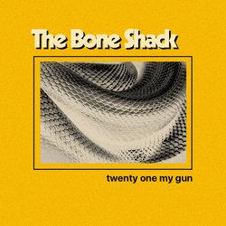 The Bone Shack - Twenty One My Gun - Internet Download