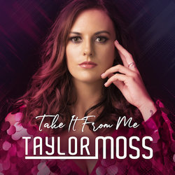Taylor Moss - Take It From Me