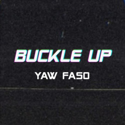 Yaw Faso - Buckle Up - Internet Download
