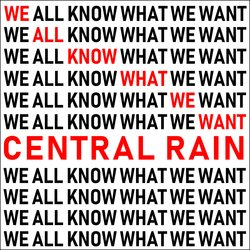 Central Rain - We All Know What We Want