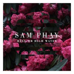 Sam Phay - Hell or High Water - Internet Download
