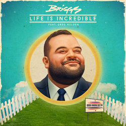 Briggs - Life Is Incredible