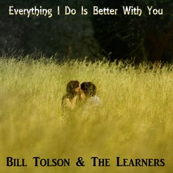 Bill Tolson & The Learners - Everything I Do Is Better With You - Internet Download