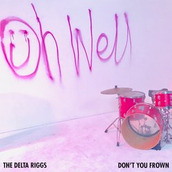 The Delta Riggs  - Don't You Frown