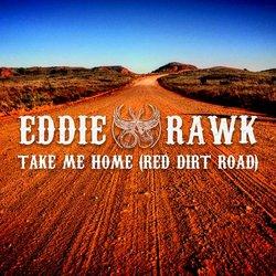 Eddie Rawk - Take Me Home (Red Dirt Road)